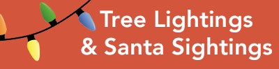 Tree Lightings & Santa Sightings
